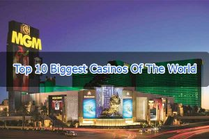Top 10 Biggest Casinos And Luxurious Of The World